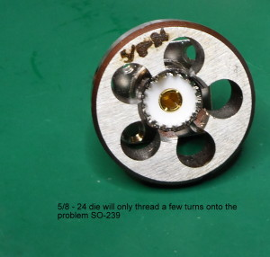die on incorrectly threaded so239